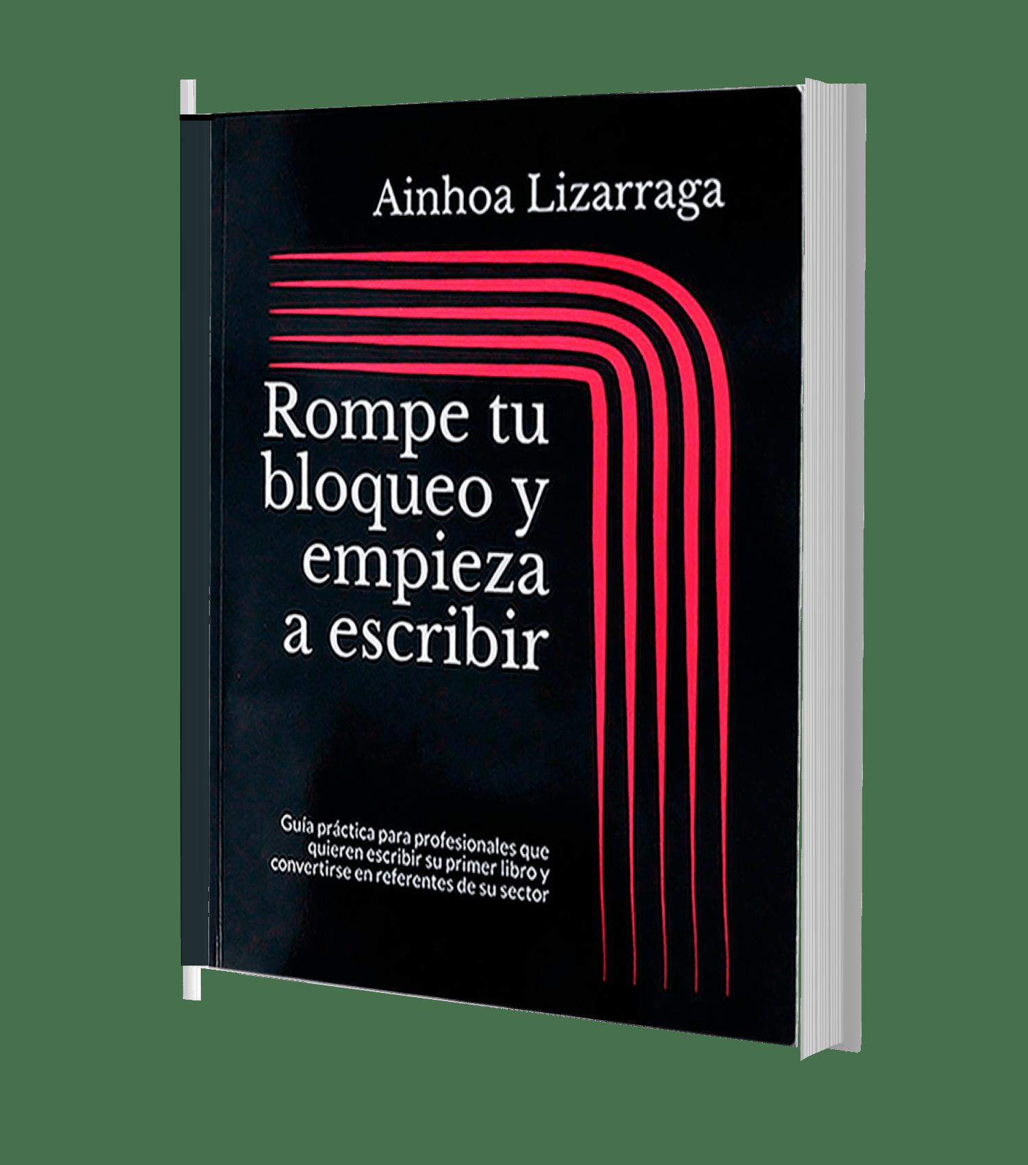 Rompe tu bloqueo y empieza a escribir | Ainhoa Lizarraga | Edición en papel